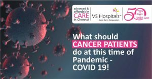 What should cancer patients do at this time of pandemic – COVID 19